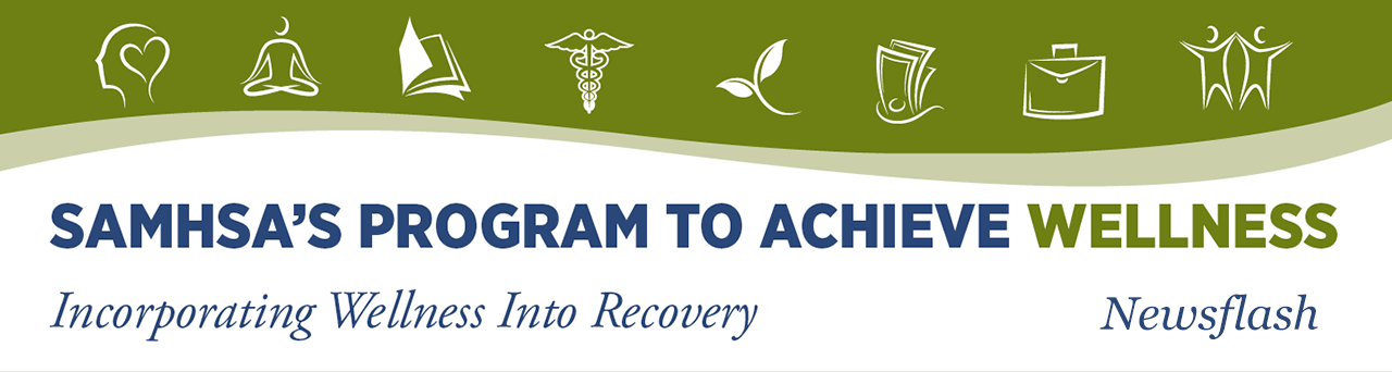 SAMHSA'S PROGRAM TO ACHIEVE WELLNESS Newsflash